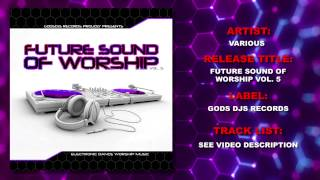 Christian Dance Music - The Future Sound of Worship Vol. 5 - GodsDJs.com Records