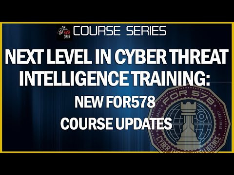 Next Level in Cyber Threat Intelligence Training: New FOR578 course updates