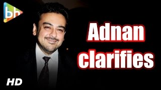 Adnan Sami Breaks Silence On Controversies Surrounding