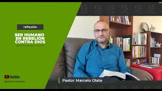 Reflexión -  Ser humano en rebelión contra Dios - Pastor Marcelo Olate