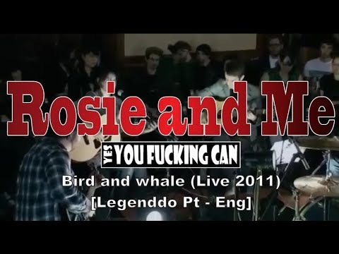 Rosie and Me - Bird And Whale (Live 2011 - Legendado Pt - Eng)