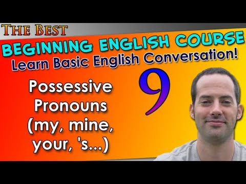 009 - Possessive Pronouns (my, Mine, Your, 's) - Beginning English Lesson - Basic English Grammar