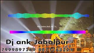 Mai sabse badi hai tu({Remixed by dj ank jbp})({ editing by dj ash jbp})