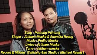Pehtung Pehtung    Jatiham Meska Ft. Anamika Reang    Kaubru New Song