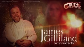 James Gilliland: Conscious Contact - Truth Connections - Also featuring Freeman Fly