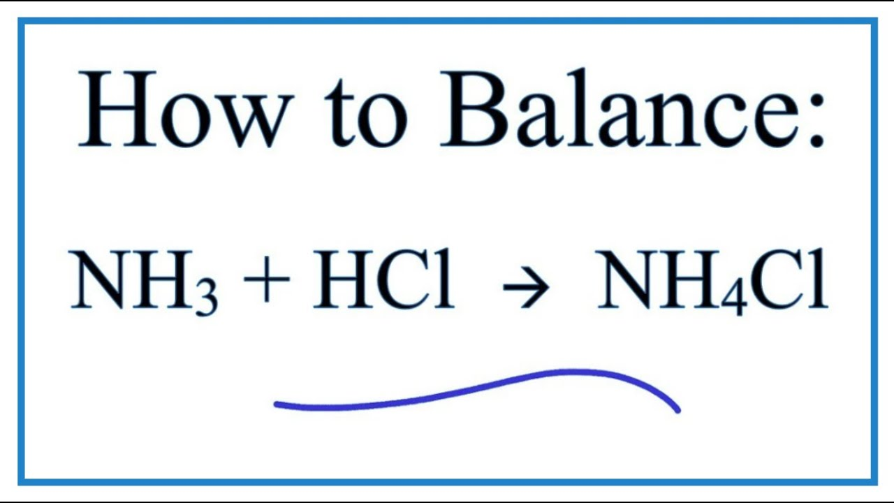 Balance Nh3 Hcl Nh4cl Ammonia And Hydrochloric Acid Youtube