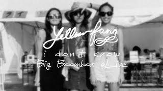 Yellow Fang - I Don't Know / Lyrics / Big Boombox Alive