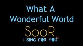 What a Wonderful World | SooR