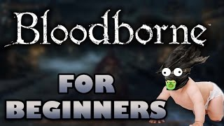 BLOODBORNE FOR BEGINNERS