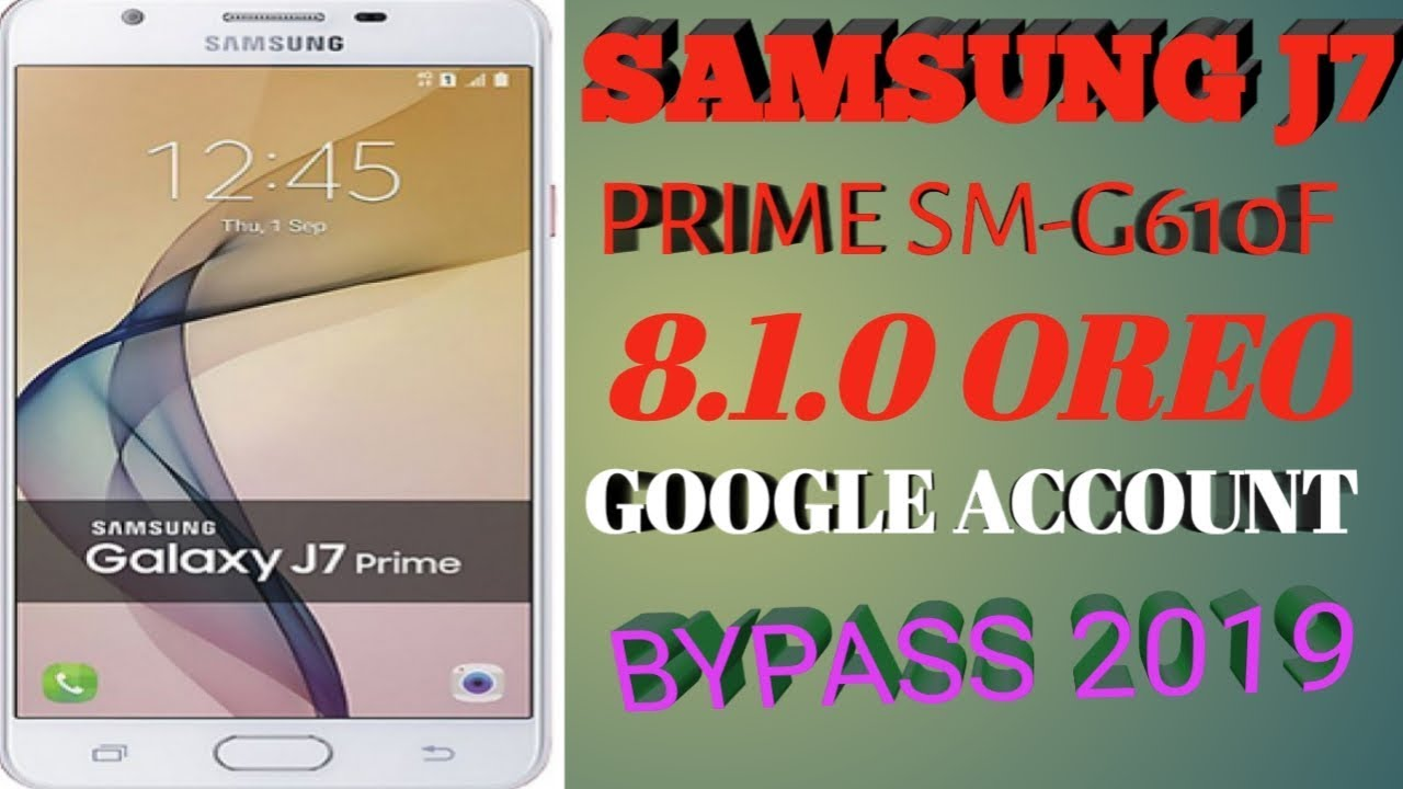 Samsung J7 prime (SM-G610F) 8 1 0 FRP/ Google Account Bypass Without