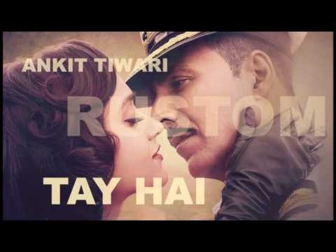 Ankit Tiwari : TAY HAI (audio) | From RUSTOM  |