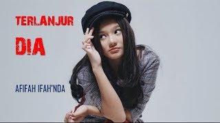 Lirik Lagu Terlanjur Dia - Afifah Ifah'nda - Pemain Sinetron TOP di RCTI
