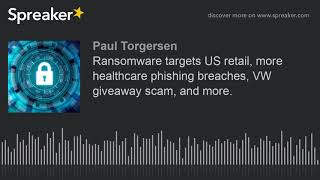 Ransomware targets US retail, more healthcare phishing breaches, VW giveaway scam, and more.