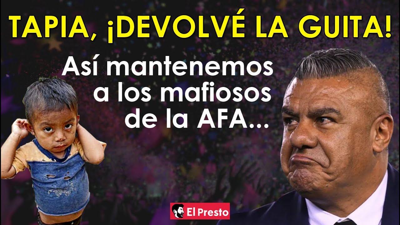 TAPIA, ¡DEVOLVÉ LA GUITA! | Así mantenemos a los mafiosos de la AFA