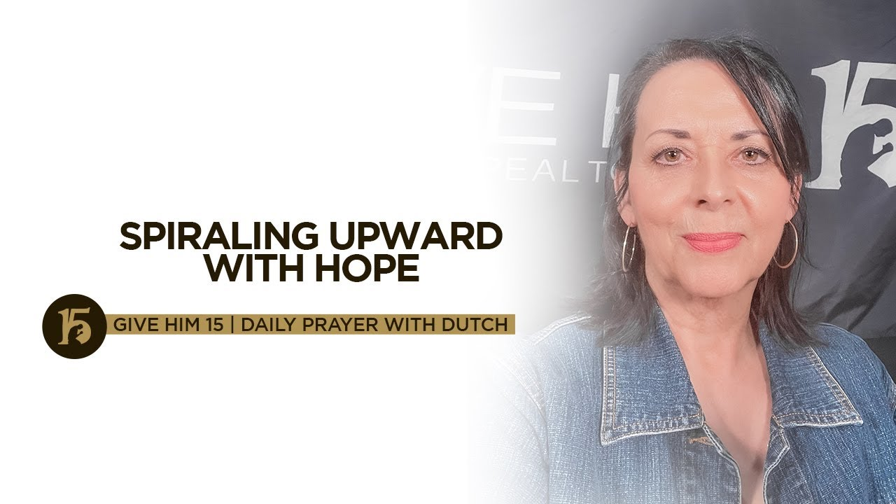 Download Spiraling Upward with Hope | Give Him 15: Daily Prayer with Dutch | October 18, 2021