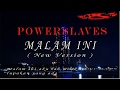 POWERSLAVES - MALAM INI ( NEW VERSION )