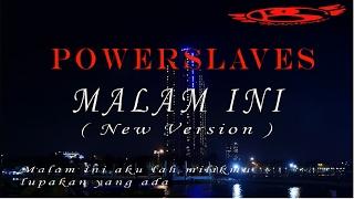 POWERSLAVES - MALAM INI ( NEW VERSION )