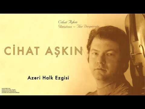 Cihat Aşkın - Azeri Halk Ezgisi [ Umutsuz 2004 © Kalan Müzik ]