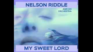 Nelson Riddle and His Orchestra  -  My Sweet Lord