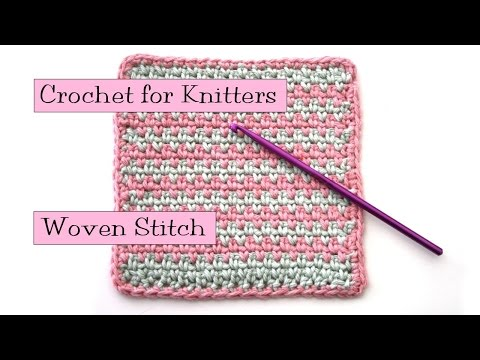 Crochet for Knitters - Woven Stitch