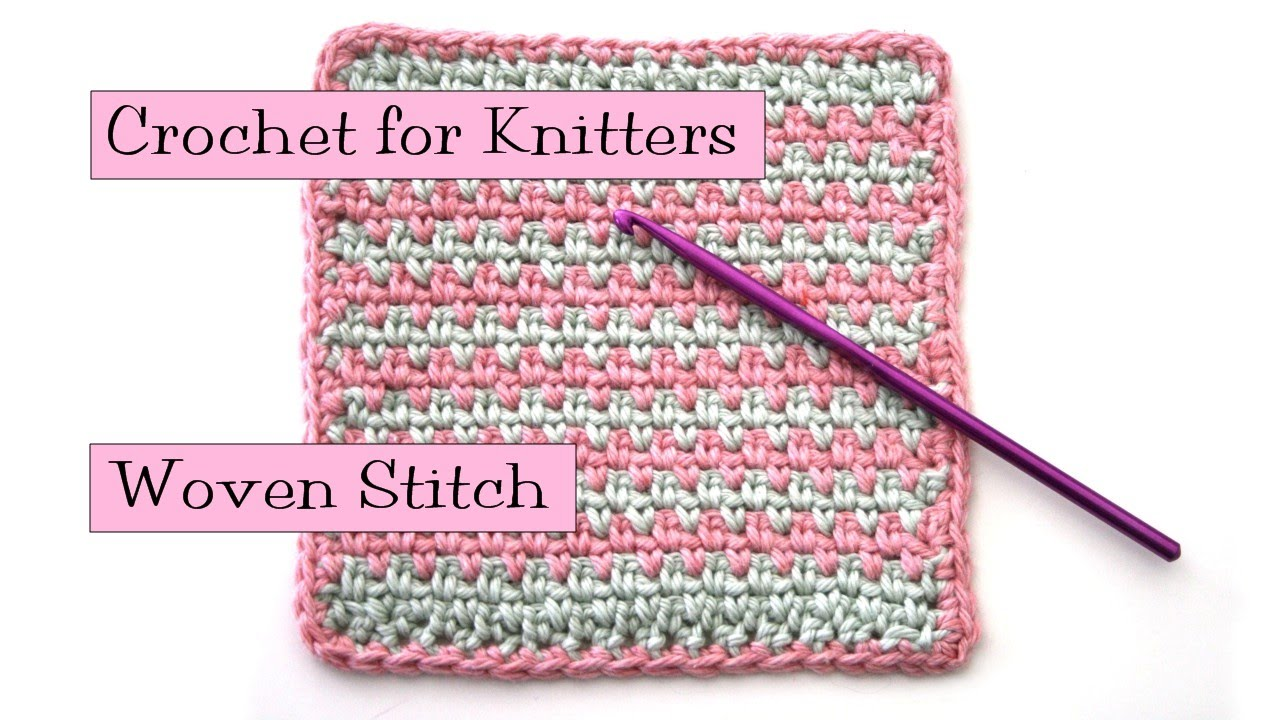 Crochet for Knitters - Woven Stitch - YouTube