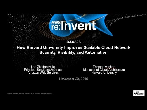 AWS re:Invent 2016: How Harvard University Improves Scalable Cloud Network Security (SAC326)
