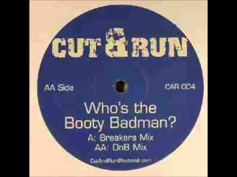 Cut & Run - Who's The Booty Badman? (Breakers Mix) 2005