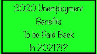 2020 Unemployment Benefits from State & Federal to be Paid Back in 2021?