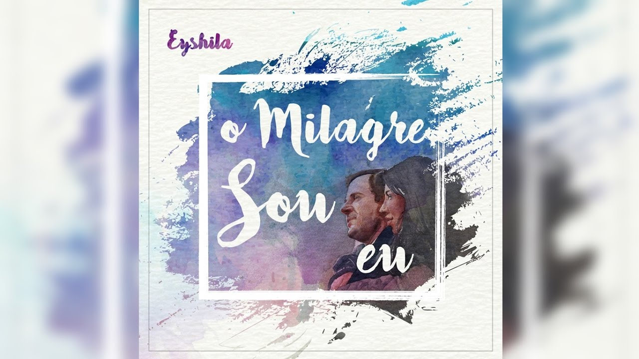 A Dor Não Mata Se Deus Está Presente o milagre sou eu (feat. lucas santos) - single - eyshila