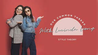 Meet Lucinda Leong | Our Common Thread | Style Theory