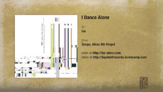 """I Dance Alone"" by Toe"