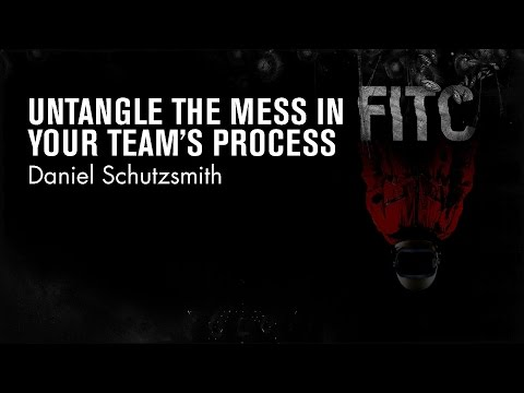 Daniel Schutzsmith - Untangle The Mess In Your Team's Process