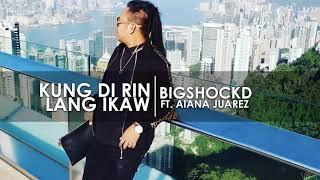 Kung di rin lang ikaw (Rap Version) - Bigshockd ft. Aiana Juarez (DecemberAvenue & Moira Dela Torre)