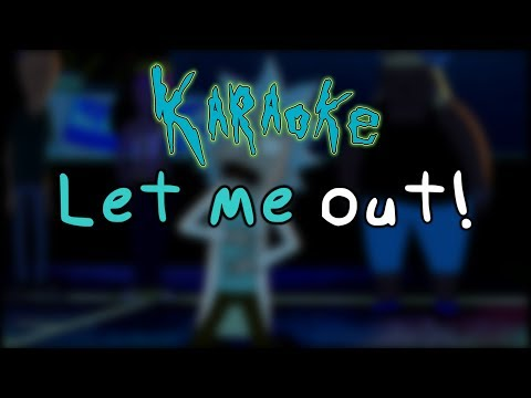 Let Me Out - Rick and Morty Karaoke