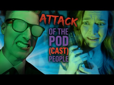 Attack of the Pod(Cast) People