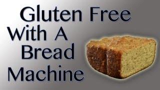 Easy Gluten Free Bread In A Bread Machine