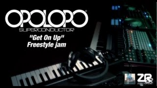OPOLOPO - Get On Up (Freestyle jam)