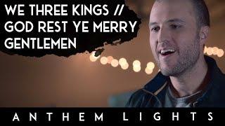 We Three Kings / God Rest Ye Merry Gentlemen | Anthem Lights