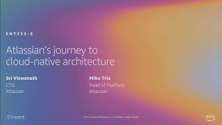 AWS re:Invent 2019: Atlassian's journey to cloud-native architecture (ENT233-S)