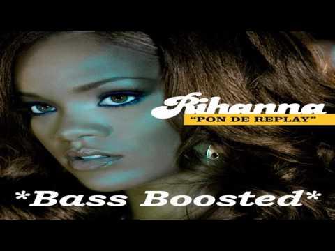 Rihanna - Pon De Replay (Bass Boosted)