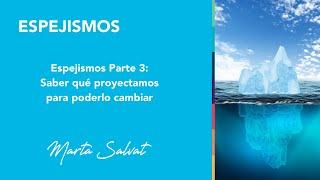 Espejismos Saber Qué Proyectamos Para Poderlo Cambiar Por Marta Salvat Parte 3 Youtube