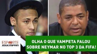 OLHA o que VAMPETA falou sobre NEYMAR no TOP 3 da FIFA!