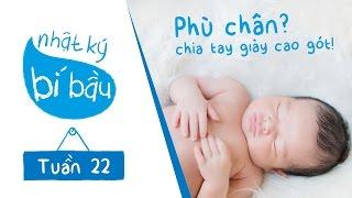 Nhật ký bí bầu - Tuần 22 thai kỳ - Phù chân khi mang thai và chia tay giày cao gót