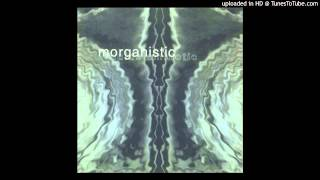 Morganistic - It Makes it