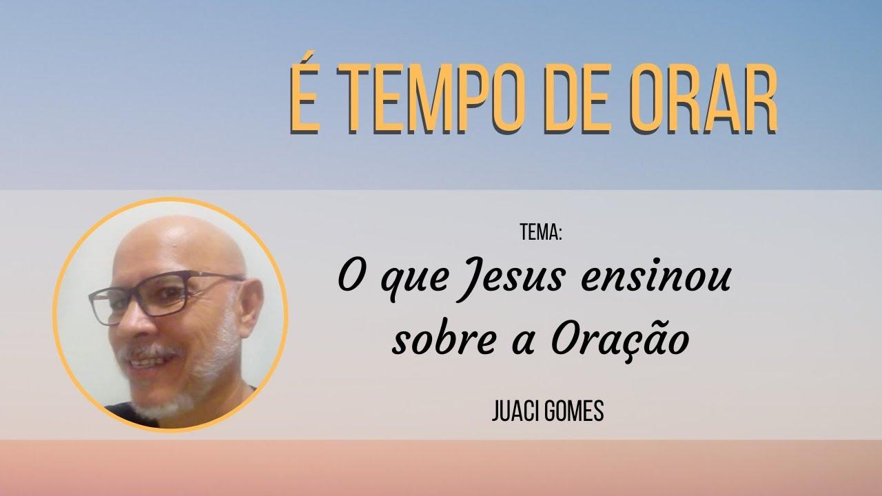 O Que Jesus Ensinou Sobre a Oração - Juaci Gomes