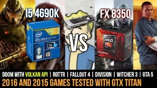 FX 8350 vs I5 4690K With GTX TITAN : 6 Games Tested Including Doom With Vulkan API