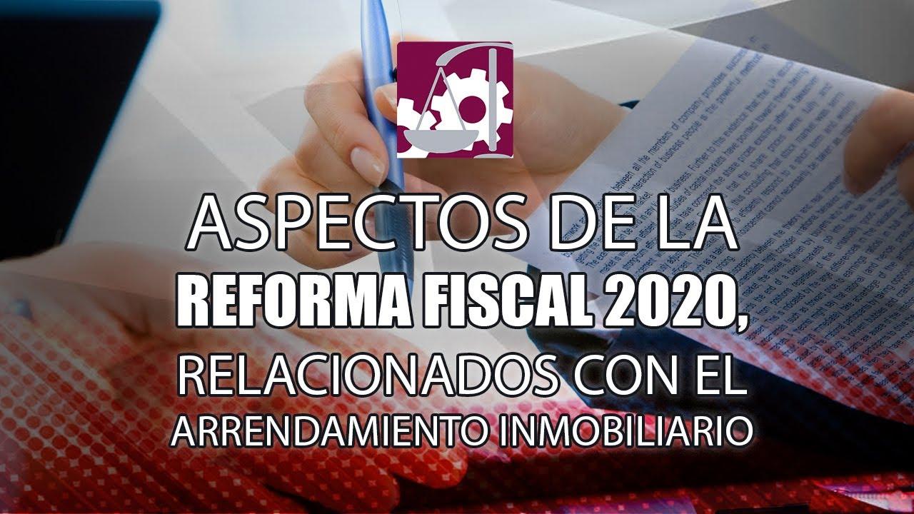 Aspectos de la #ReformaFiscal 2020, relacionados con el #Arrendamiento inmobiliario