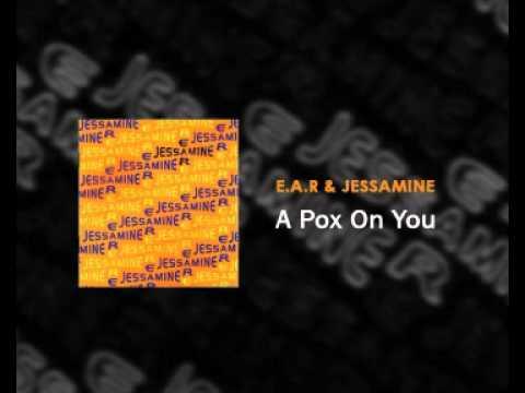 EAR & Jessamine - A Pox On You