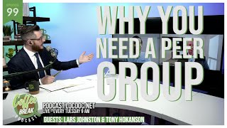 EP 99 | Why You Need A Peer Group | Guest: Lars Johnston & Tony Hokanson