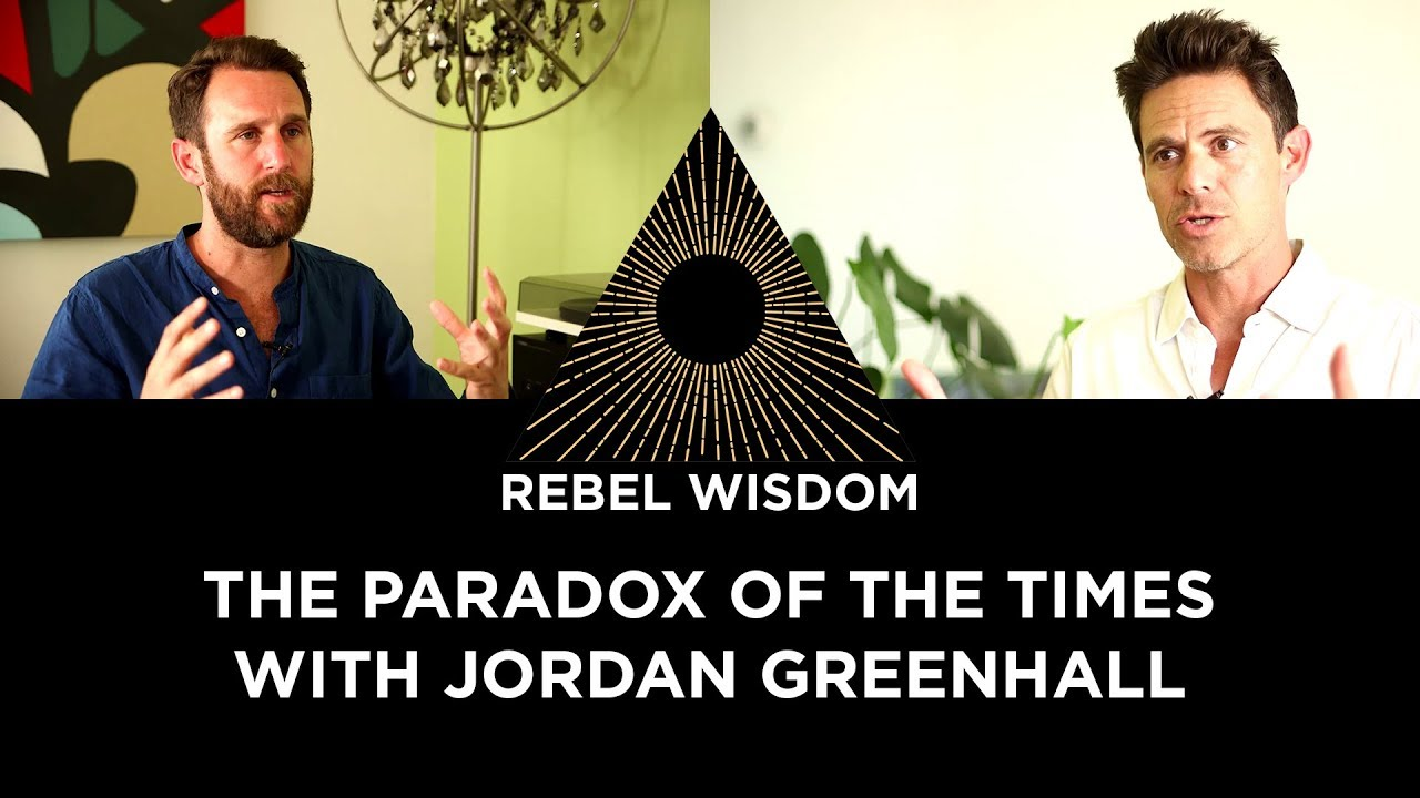 dd03691ca04 The Paradox of the Times, with Jordan Greenhall. Rebel Wisdom